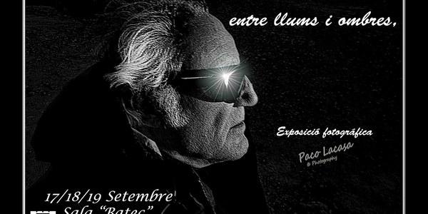 """EXPOSICIÓ FOTOGRÀFICA """"MIRADES, ENTRE LLUMS I OMBRES"""" DE PACO LACASA"""